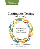 Continuous Testing: With Ruby, Rails,...