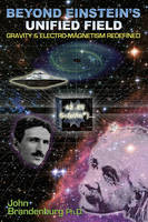 Beyond Einstein's Unified Field:...