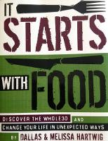 It Starts with Food: Discover the Whole 30 and Change Your Life in Unexpected Ways