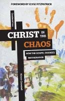 Christ in the Chaos: How the Gospel...