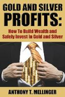 Gold and Silver Profits: How to Build...