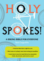 Holy Spokes!: A Biking Bible for...