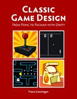 Classic Game Design: From Pong to...