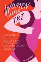 Women Who Tri: A Reluctant Athlete's...