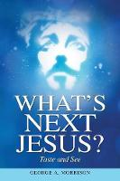What's Next Jesus?: Taste and See