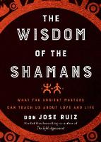 The Wisdom of the Shamans: What the...