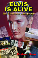 Elvis is Alive: The Complete Conspiracy