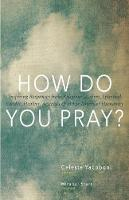 How Do You Pray?: Inspiring Responses...