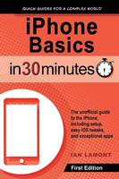 iPhone Basics in 30 Minutes: iPhone...