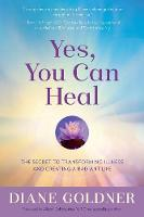 Yes, You Can Heal: The Secret to...