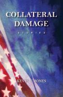 Collateral Damage: Stories