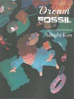 Dream Fossil: The Complete Stories of...
