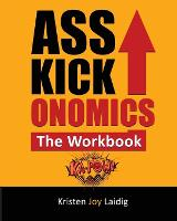 Asskickonomics: The Workbook