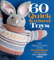 60 Quick Knitted Toys: Fun, Fabulous...