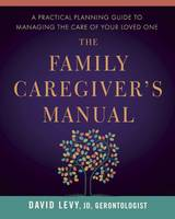 The Family Caregiver's Manual: A...