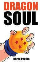 Dragon Soul: 30 Years of Dragon Ball...