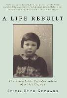 A Life Rebuilt: The Remarkable...
