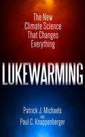 Lukewarming: The New Climate Science...