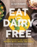 Eat Dairy Free: Your Essential...