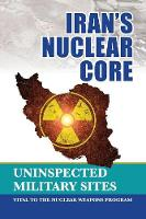 Iran's Nuclear Core: Uninspected...