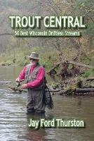 Trout Central: 50 Best Wisconsin...