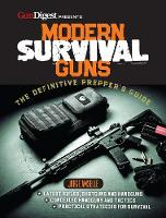 Modern Survival Guns: The Complete...