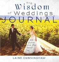 The Wisdom of Weddings Journal: Life...