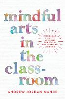 Mindful Arts in the Classroom: ...