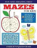 Fun and Amazing First Mazes for Kids:...