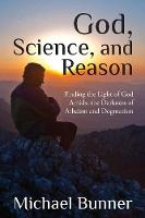 God, Science and Reason: Finding the...