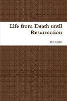 Life from Death Until Resurrection:...
