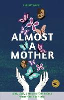 Almost a Mother: Love, Loss, and...