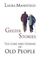 Geezer Stories: The Care and Feeding...
