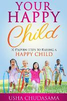 Your Happy Child: 10 Proven Steps to...