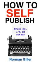 How to SELF Publish: Trust me, I'm an...