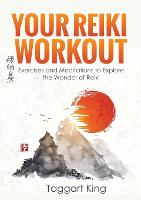 Your Reiki Workout: Exercises and...