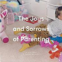 The Joys and Sorrows of Parenting
