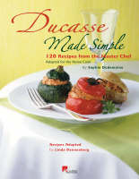 Ducasse Made Simple: 120 Recipes from...