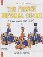 The French Imperial Guard: Cavalry -...