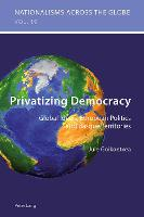 Privatizing Democracy: Global Ideals,...