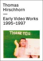 Thomas Hirschhorn: Early Video Works...