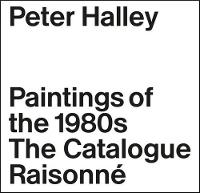 Peter Halley: The Complete 1980s...