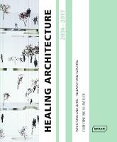 Healing Architecture 2004-2017:...