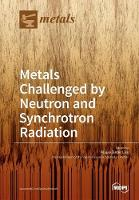 Metals Challenged by Neutron and...