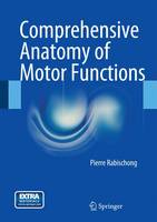 Comprehensive Anatomy of Motor Functions