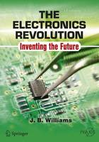 The Electronics Revolution: Inventing...