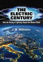 The Electric Century: How the Taming...