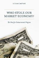 Who Stole Our Market Economy?: The...