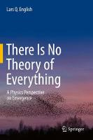 There Is No Theory of Everything: A...