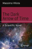 The Dark Arrow of Time: A Scientific...
